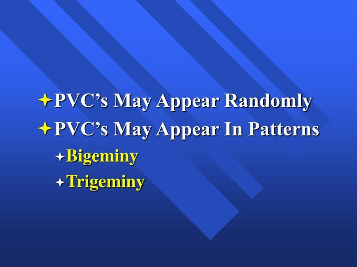 PVC's May Appear Randomly