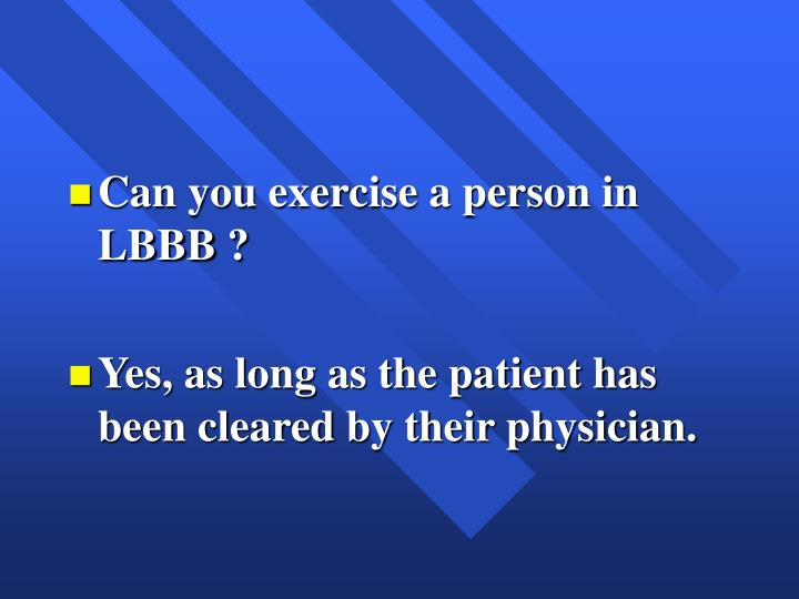 Can you exercise a person in LBBB ?
