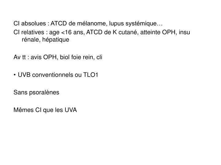 CI absolues : ATCD de mélanome, lupus systémique…