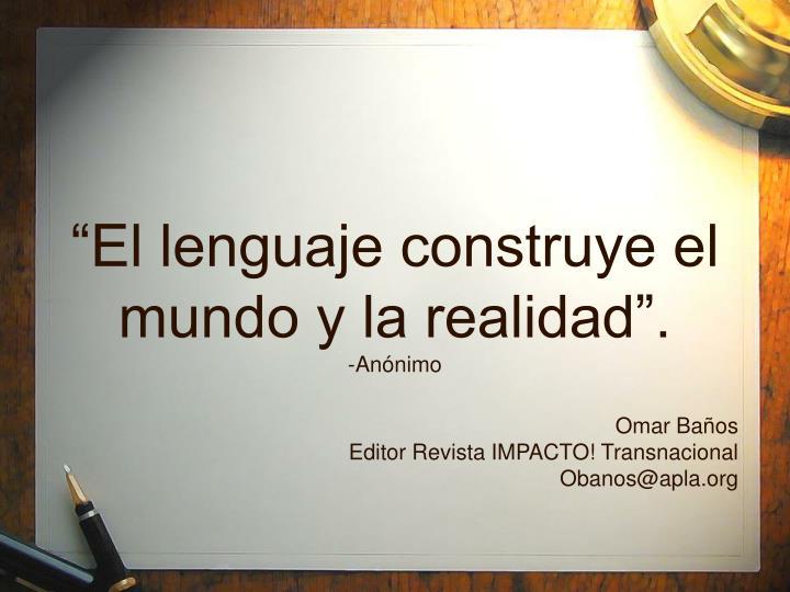 """""""El lenguaje construye el mundo y la realidad""""."""