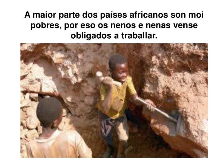 A maior parte dos países africanos son moi pobres, por eso os nenos e nenas vense obligados a traballar.