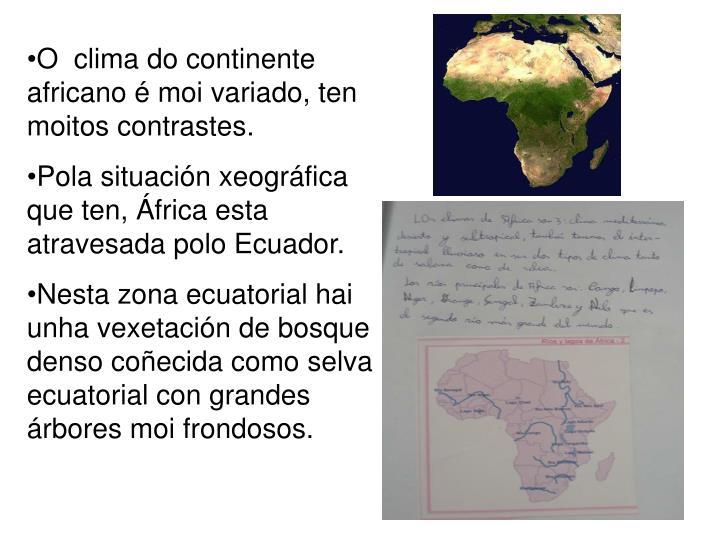 O  clima do continente africano é moi variado, ten moitos contrastes.