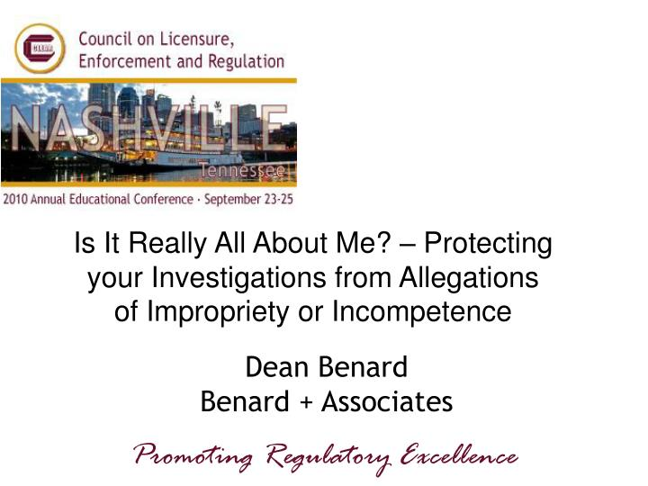 Is It Really All About Me? – Protecting your Investigations from Allegations of Impropriety or Incompetence