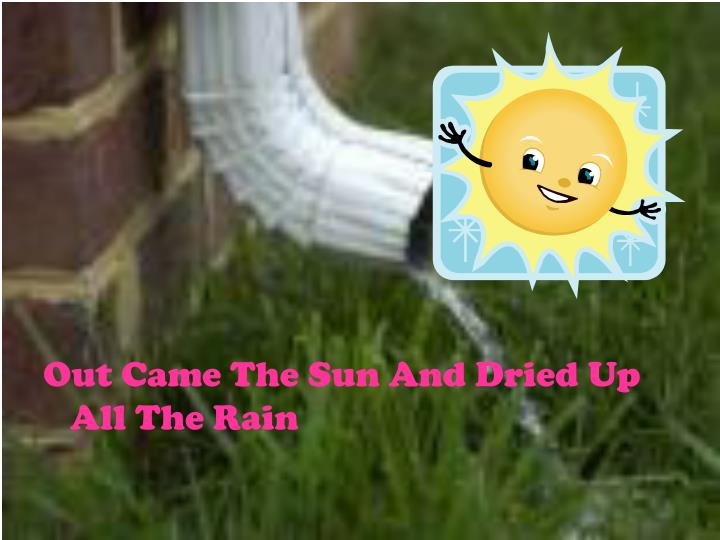 Out Came The Sun And Dried Up All The Rain