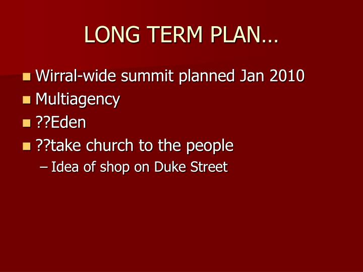 LONG TERM PLAN…