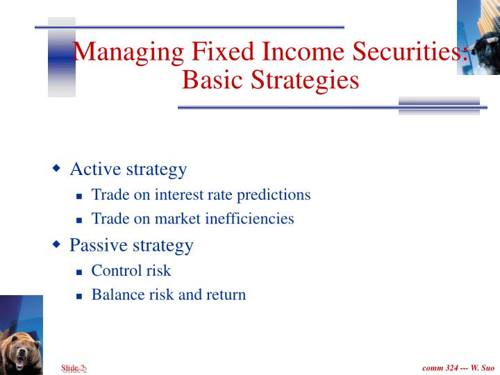 Managing fixed income securities basic strategies