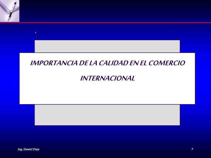 IMPORTANCIA DE LA CALIDAD EN EL COMERCIO INTERNACIONAL