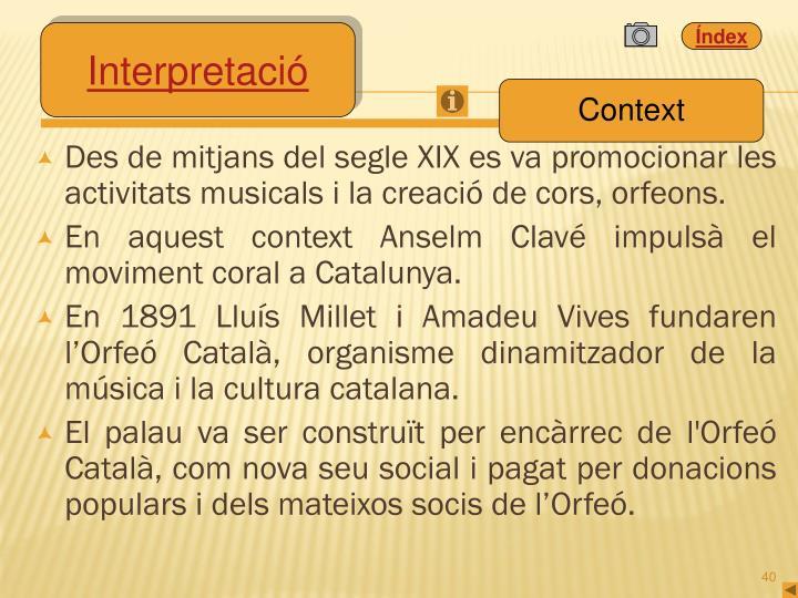 Des de mitjans del segle XIX es va promocionar les activitats musicals i la creació de cors, orfeons.