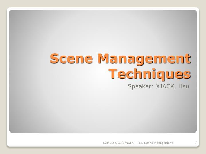 Scene Management Techniques