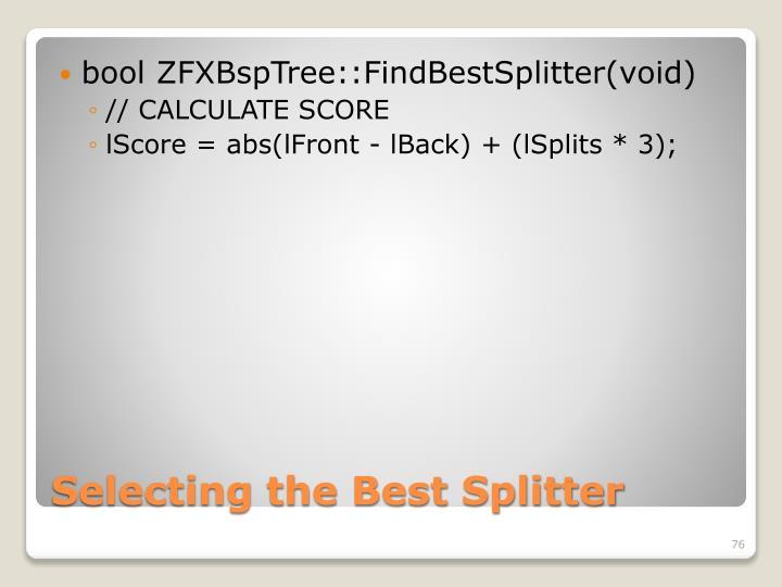 bool ZFXBspTree::FindBestSplitter(void)