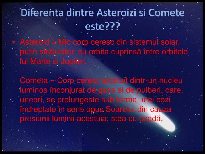 Diferenta dintre Asteroizi si Comete este???
