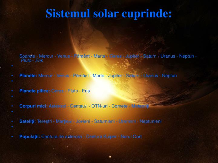 Sistemul solar cuprinde: