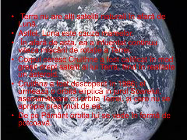 Terra nu are alți sateliți naturali în afară de Lună.