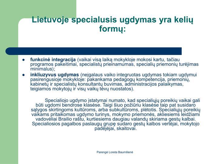 Lietuvoje specialusis ugdymas yra keli form: