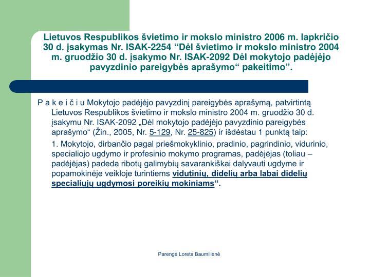 Lietuvos Respublikos vietimo ir mokslo ministro 2006 m. lapkriio 30 d. sakymas Nr. ISAK-2254 Dl vietimo ir mokslo ministro 2004 m. gruodio 30 d. sakymo Nr. ISAK-2092 Dl mokytojo padjjo pavyzdinio pareigybs apraymo pakeitimo.