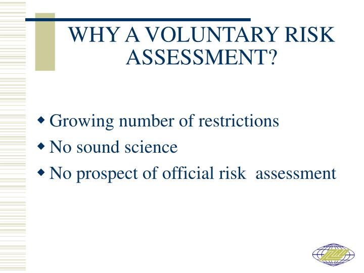 WHY A VOLUNTARY RISK ASSESSMENT?