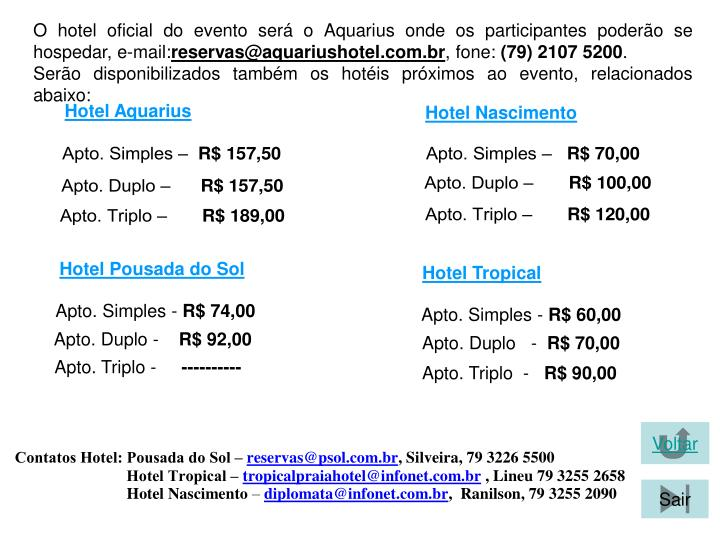 O hotel oficial do evento será o Aquarius onde os participantes poderão se hospedar, e-mail: