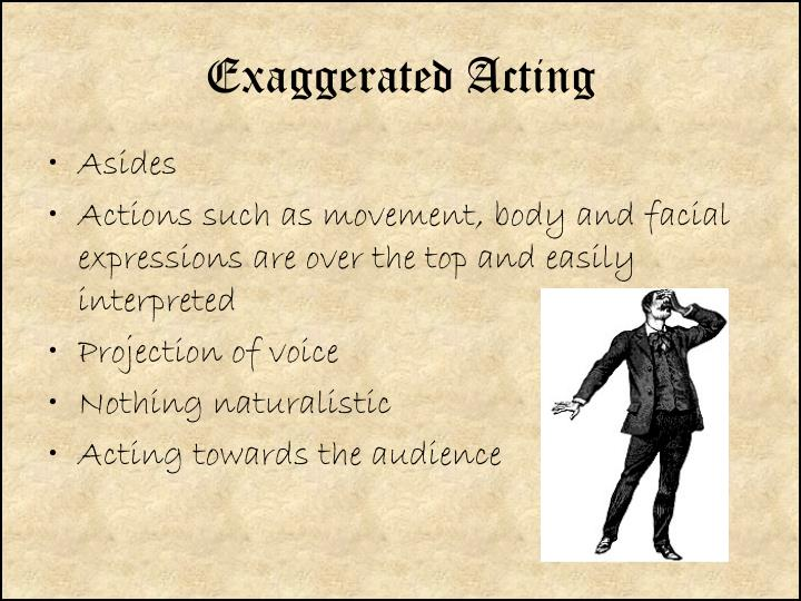 Exaggerated acting