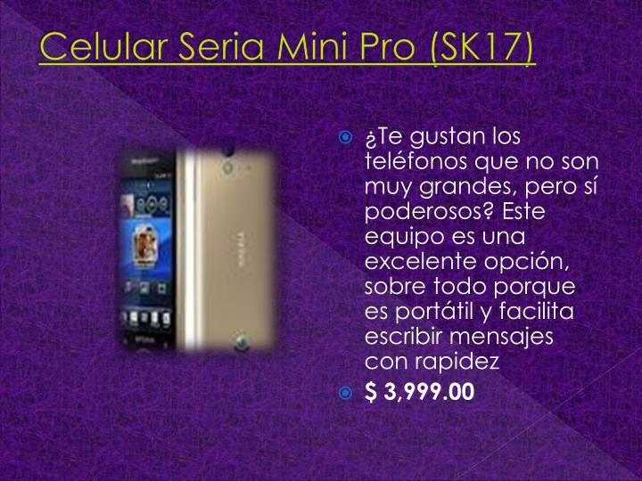 Celular Seria Mini Pro (SK17)