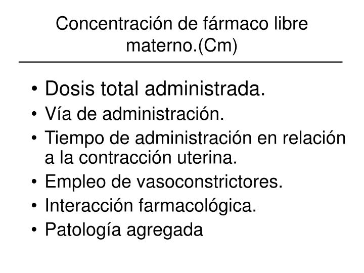Concentración de fármaco libre materno.(Cm)