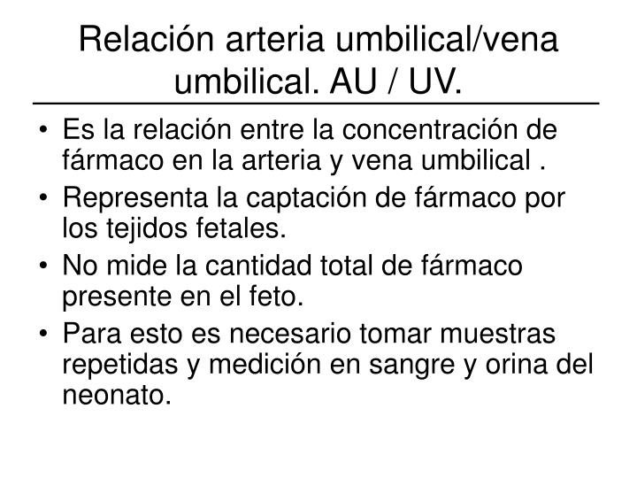 Relación arteria umbilical/vena umbilical. AU / UV.