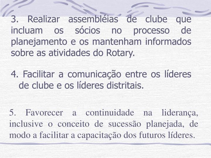 3. Realizar assembléias de clube que incluam os sócios no processo de planejamento e os mantenham informados sobre as atividades do Rotary.