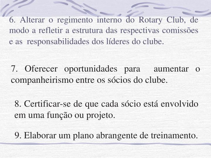 6. Alterar o regimento interno do Rotary Club, de modo a refletir a estrutura das respectivas comissões e as  responsabilidades dos líderes do clube