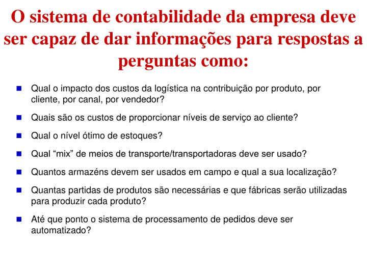 O sistema de contabilidade da empresa deve ser capaz de dar informações para respostas a perguntas como: