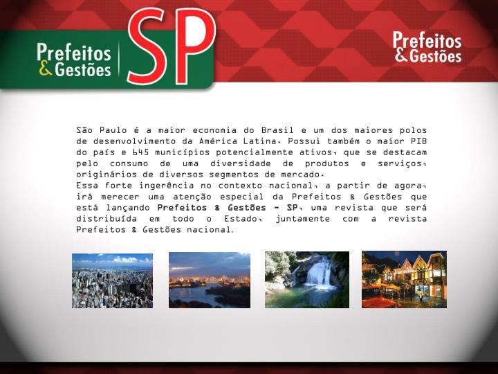 São Paulo é a maior economia do Brasil e um dos maiores polos de desenvolvimento da América Latina. Possui também o maior PIB do país e 645 municípios potencialmente ativos, que se destacam pelo consumo de uma diversidade de produtos e serviços, originários de diversos segmentos de mercado.