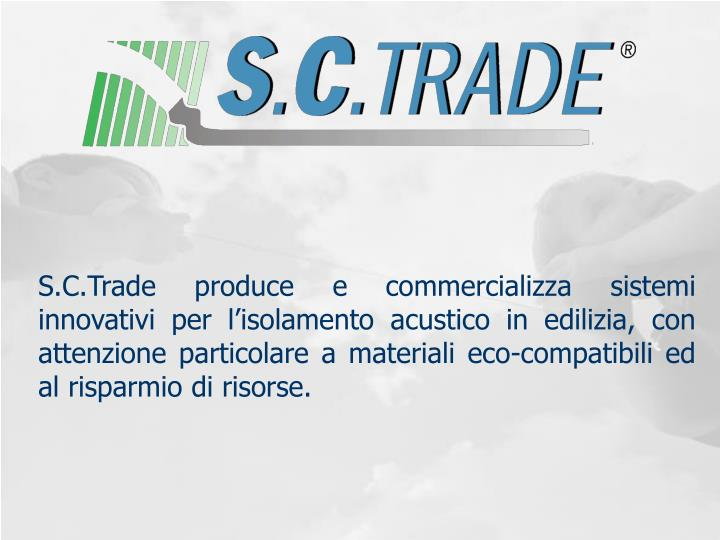 S.C.Trade produce e commercializza sistemi innovativi per l'isolamento acustico in edilizia, con a...