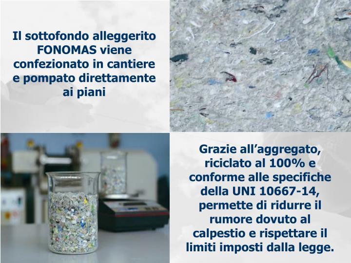 Il sottofondo alleggerito FONOMAS viene confezionato in cantiere e pompato direttamente ai piani