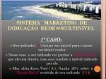 sistema marketing de indica o rede multin vel 1 caso
