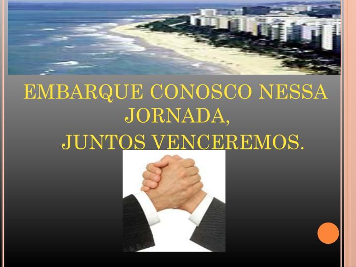 EMBARQUE CONOSCO NESSA JORNADA,