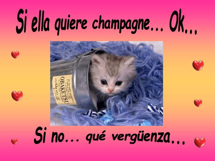 Si ella quiere champagne... Ok...