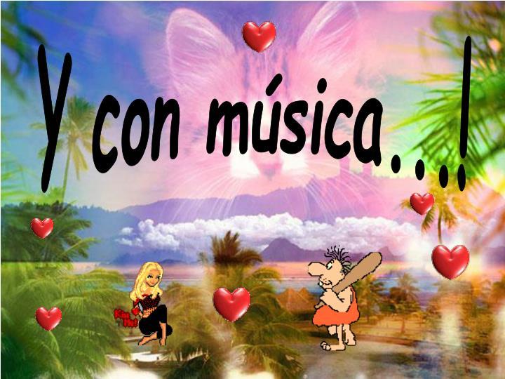 Y con música...!