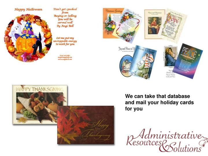 We can take that database and mail your holiday cards for you