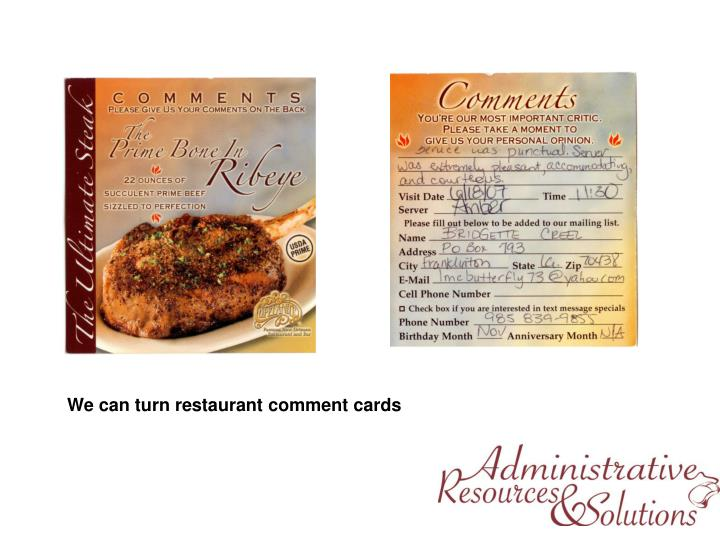 We can turn restaurant comment cards
