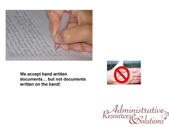 We accept hand written documents… but not documents written on the hand!