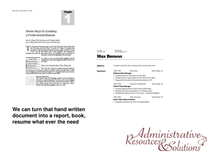 We can turn that hand written document into a report, book, resume what ever the need