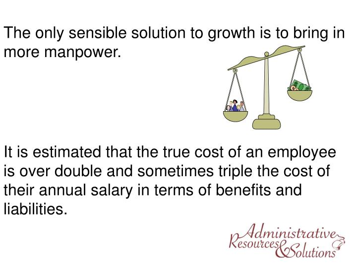 The only sensible solution to growth is to bring in more manpower.