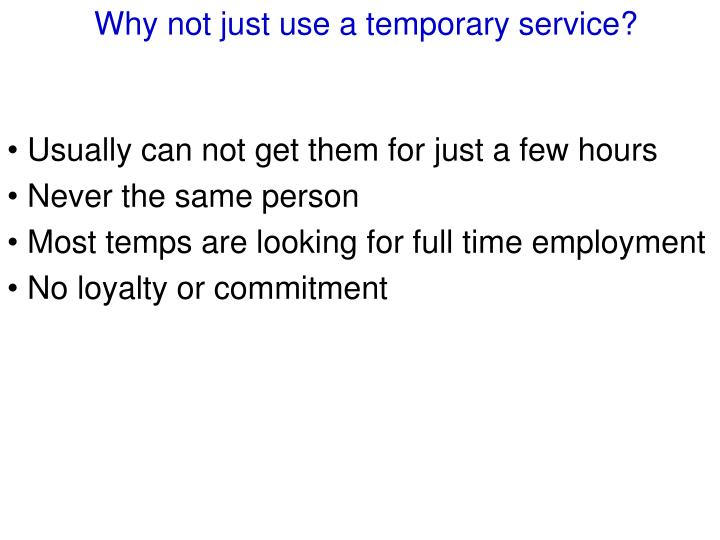 Why not just use a temporary service?