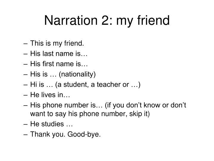 Narration 2: my friend