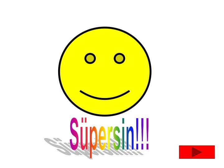 Süpersin!!!