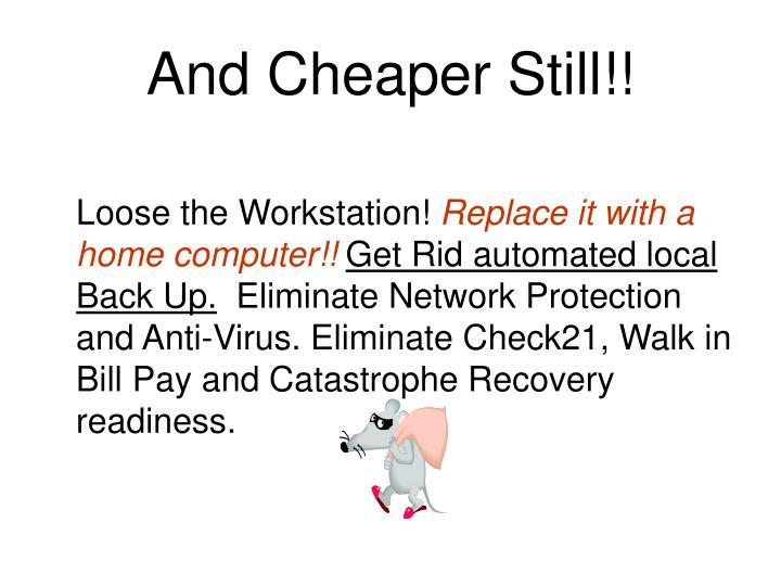 And Cheaper Still!!