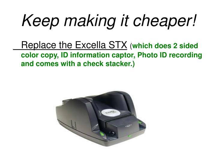 Keep making it cheaper!