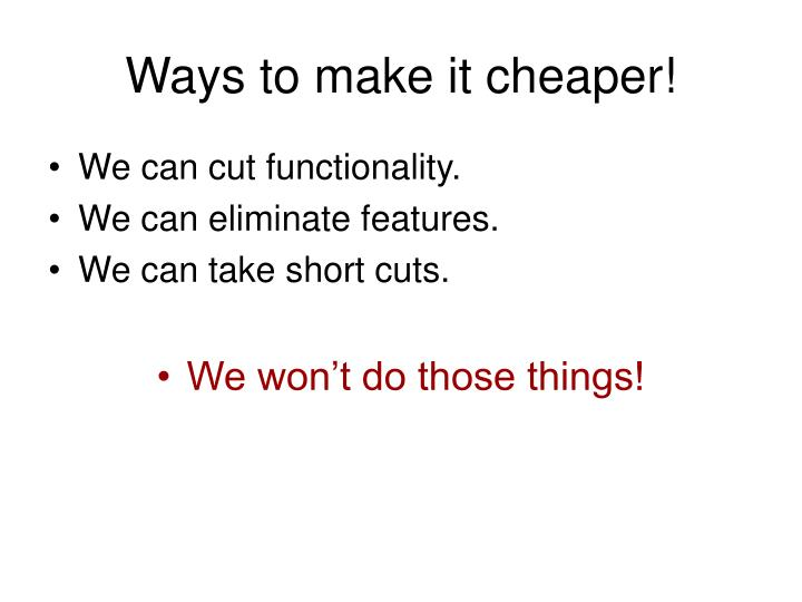 Ways to make it cheaper!