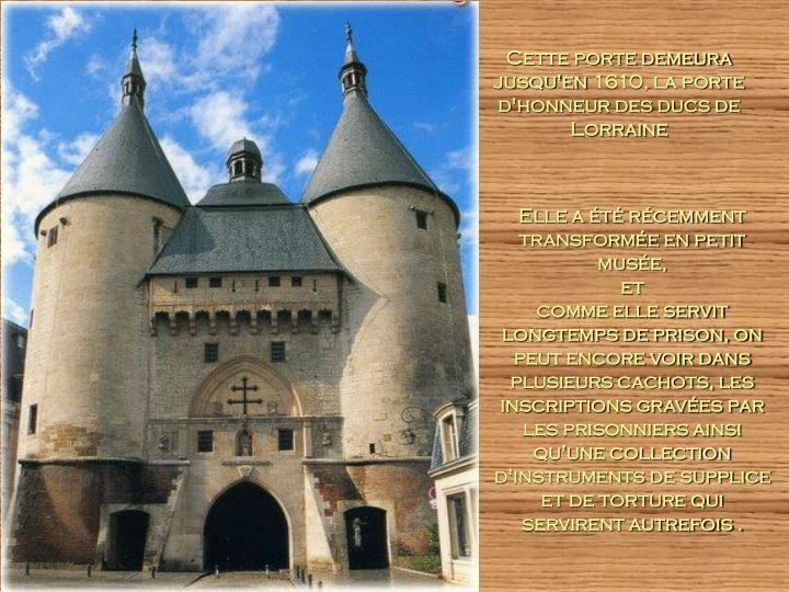 Cette porte demeura jusqu'en 1610, la porte d'honneur des ducs de Lorraine