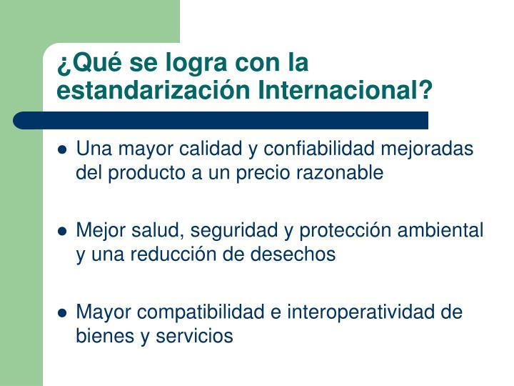¿Qué se logra con la estandarización Internacional?