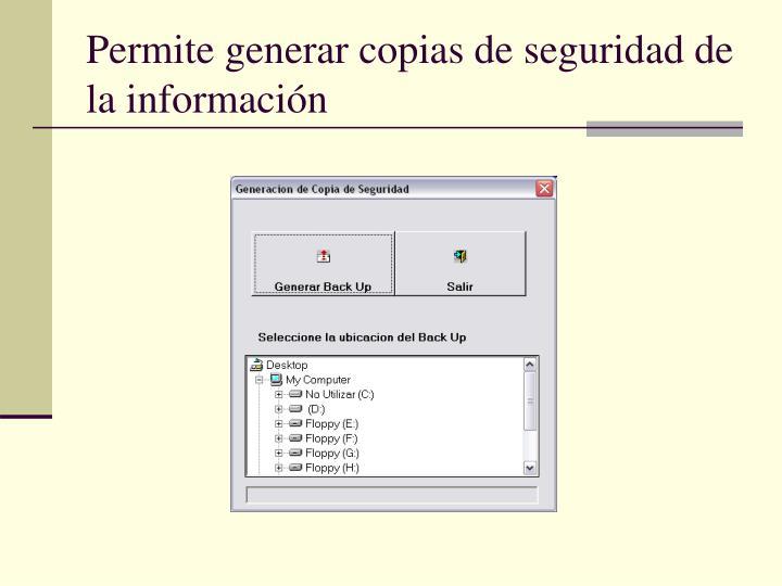Permite generar copias de seguridad de la información