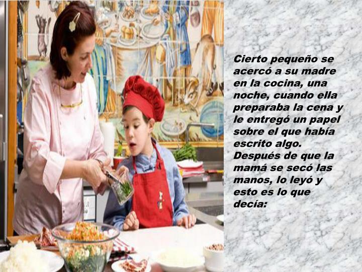 Cierto pequeño se acercó a su madre en la cocina, una noche, cuando ella preparaba la cena y le entregó un papel sobre el que había escrito algo.